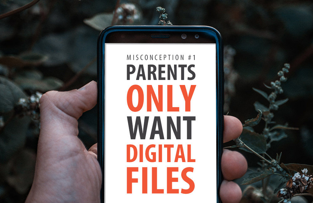 Misconception 1 // Parents Only Want Digital Files