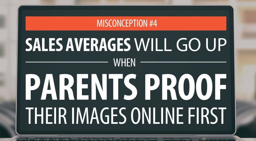 Sales Averages Will Go Up When Parents Proof Their Images Online First