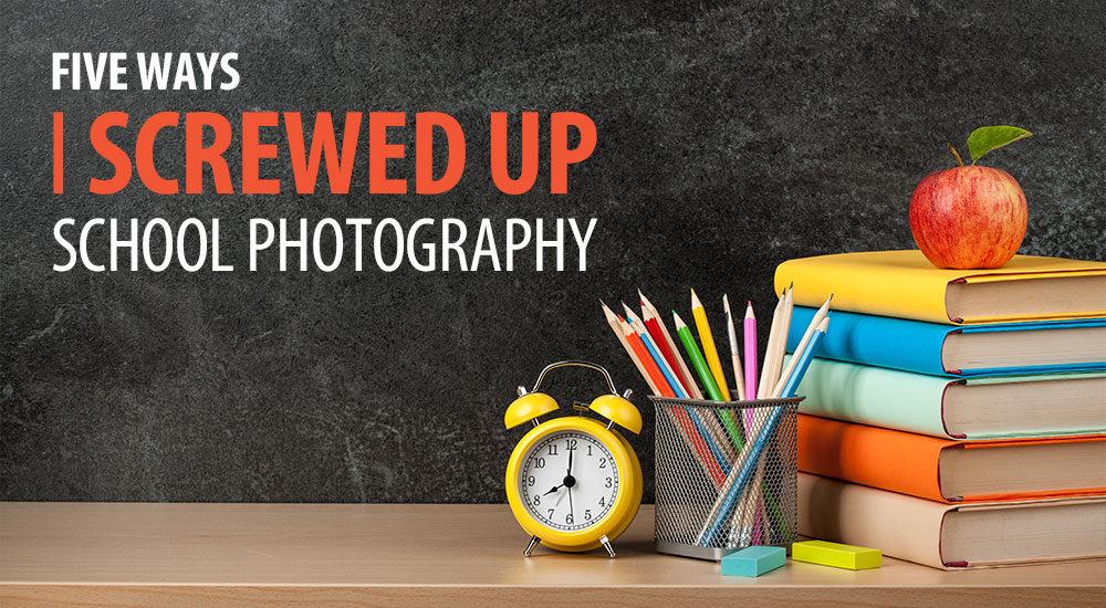 5 Ways I Screwed Up School Photography