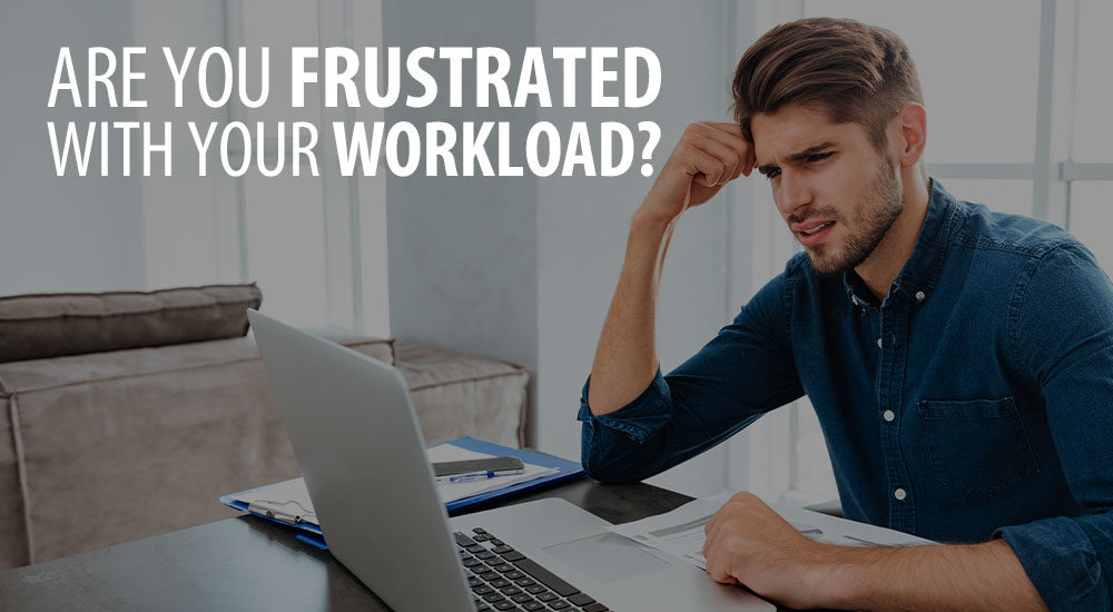 Are You Frustrated With Your Workload?