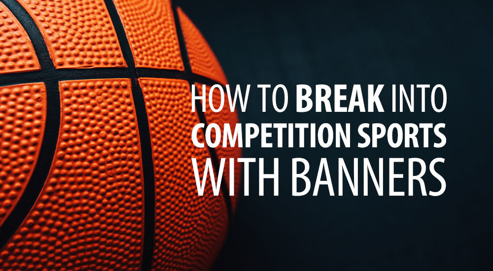 How to Break Into Competition Sports With Banners