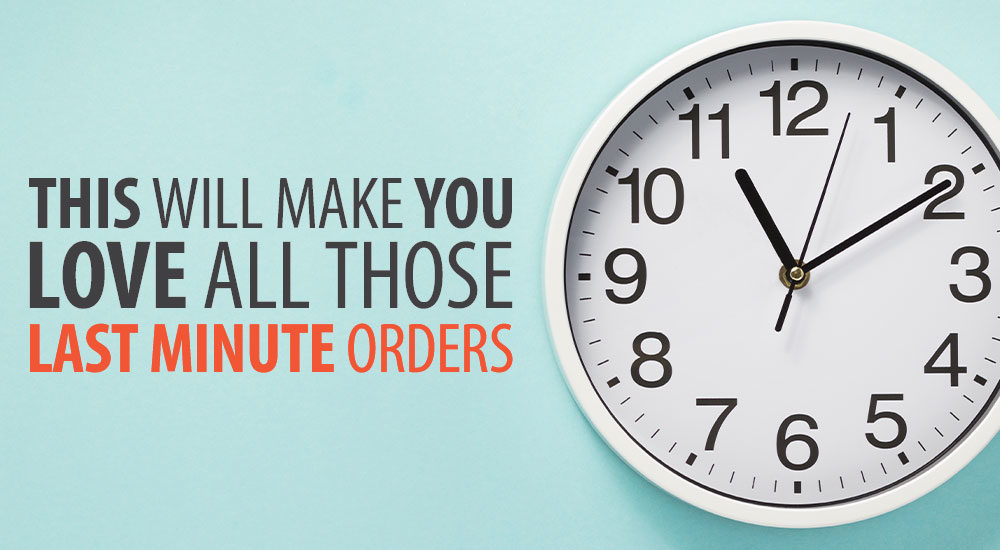 This One Thing Will Make You Love Those Last Minute Orders