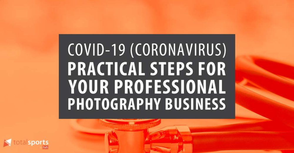 COVID-19 (Coronavirus) – Practical Steps For Your Professional Photography Business